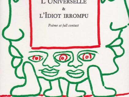 L'Universelle & l'Idiot irrompu, (Poème et full-contact)